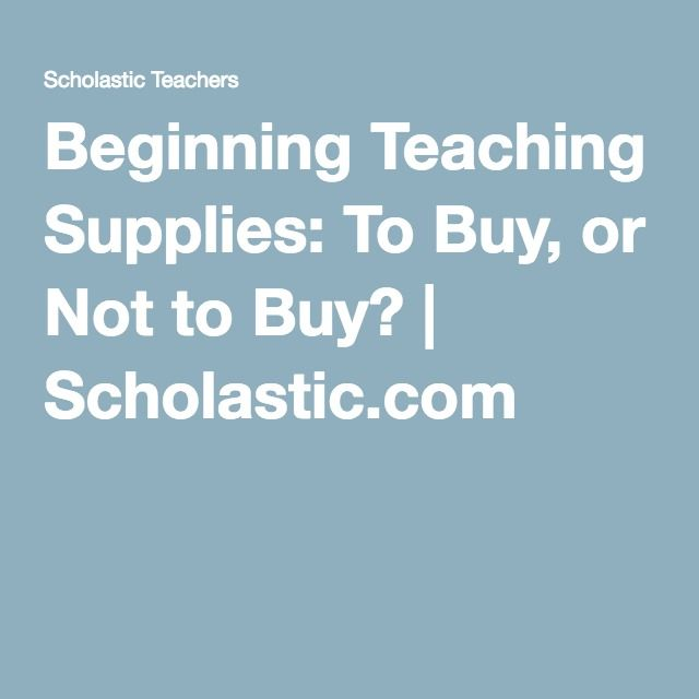 Beginning Teaching Supplies: To Buy, or Not to Buy? | Scholastic.com