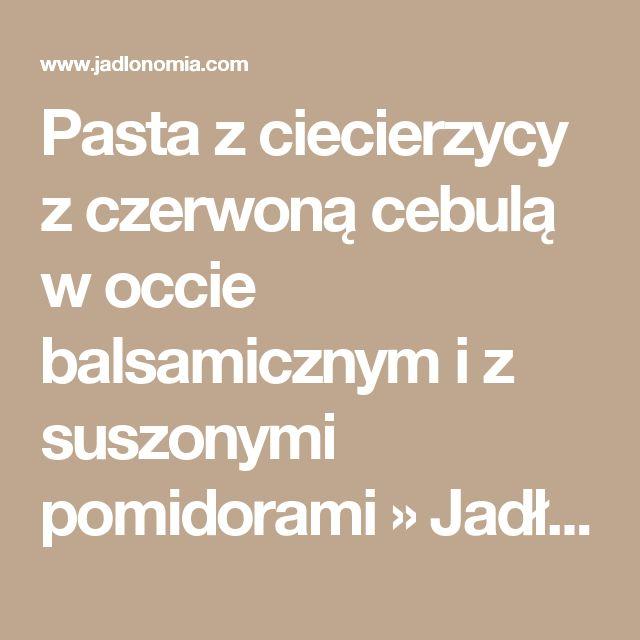 Pasta z ciecierzycy z czerwoną cebulą w occie balsamicznym i z suszonymi pomidorami » Jadłonomia · wegańskie przepisy nie tylko dla wegan