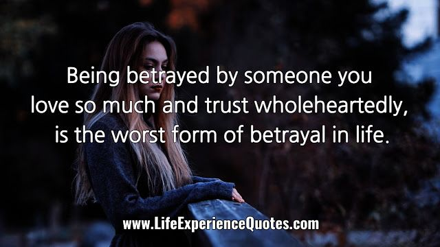 Being Betrayed By Someone You Love So Much And Trust Wholeheartedly Is The Worst Form Of Betrayal In Life Life Experience Quotes Experience Quotes Betrayal
