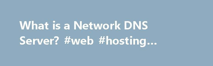What is a Network DNS Server? #web #hosting #company http://vds.remmont.com/what-is-a-network-dns-server-web-hosting-company/  #dns host # What is a DNS Server? By Bradley Mitchell. Wireless/Networking Expert Bradley is a computer professional with 20 years experience in network software development, project management, and technical writing. He has covered wireless and computer networking topics for About.com since 1999. See also – Bradley Mitchell at Google+ Updated February 23, 2016. The…