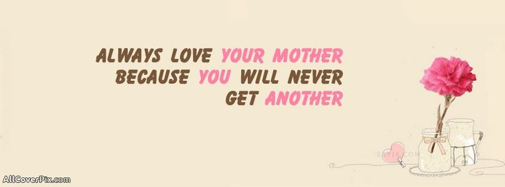 Always Love your Mother - Love Quote FB Cover - love quote - mother - mother love - fb cover - quote facebook cover - quote fb -  - Collection of awesome facebook covers❤.