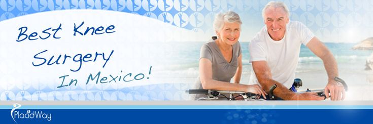 Best #Knee #Surgery in #Mexico - Medical Tourism