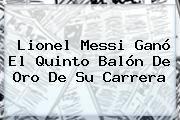 http://tecnoautos.com/wp-content/uploads/imagenes/tendencias/thumbs/lionel-messi-gano-el-quinto-balon-de-oro-de-su-carrera.jpg Balon De Oro. Lionel Messi ganó el quinto Balón de Oro de su carrera, Enlaces, Imágenes, Videos y Tweets - http://tecnoautos.com/actualidad/balon-de-oro-lionel-messi-gano-el-quinto-balon-de-oro-de-su-carrera/