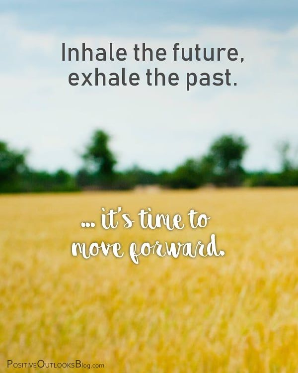 Positive Outlooks On Instagram It S Time To Move Forward Mypositiveoutlooks Quotes Quotestoliveby Quotesdail Positive Outlook Positivity To Move Forward