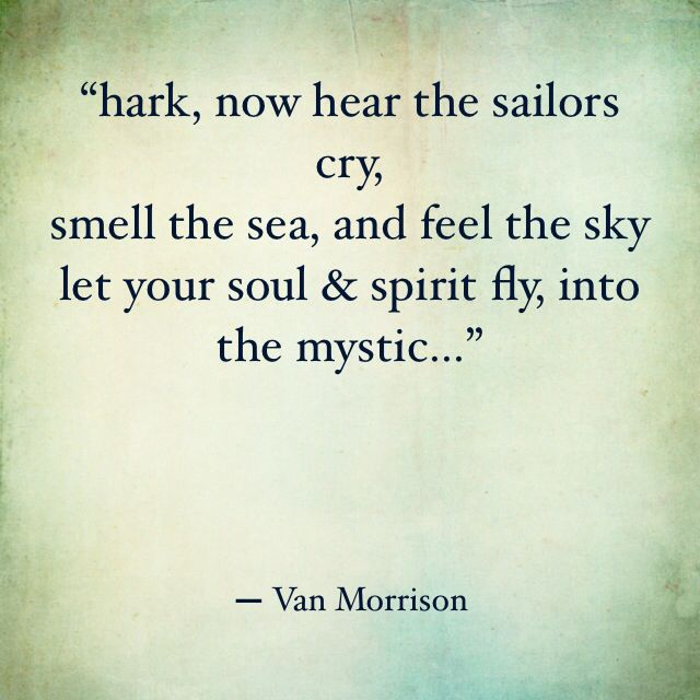 """let your soul & spirit fly, into the mystic"" - Van Morrison"