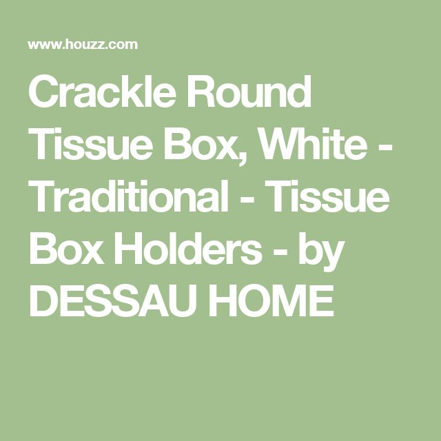 Crackle Round Tissue Box, White - Traditional - Tissue Box Holders - by DESSAU HOME
