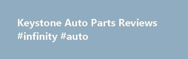 Keystone Auto Parts Reviews #infinity #auto http://turkey.remmont.com/keystone-auto-parts-reviews-infinity-auto/  #aftermarket auto body parts # Keystone Aftermarket Auto Parts Discover Keystone Auto Parts And Reviews Are you searching for top quality aftermarket parts online? You are right here with the leading Keystone auto parts, the renowned and recognized parts for many years in the market. Find a wide range of Keystone auto parts in your budget and save lot of money on auto repairs…