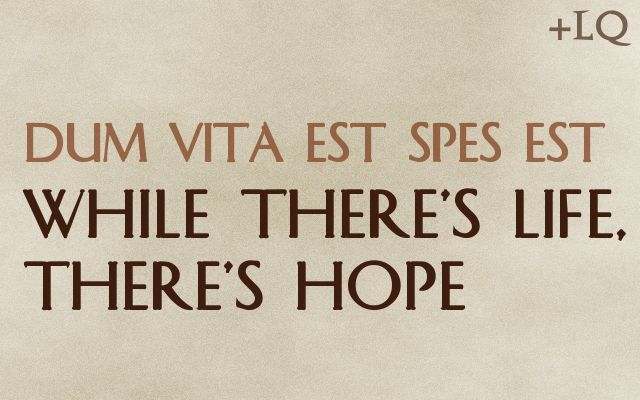 While There S Life There S Hope In Latin 42