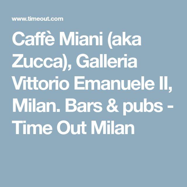 Caffè Miani (aka Zucca), Galleria Vittorio Emanuele II, Milan. Bars & pubs - Time Out Milan