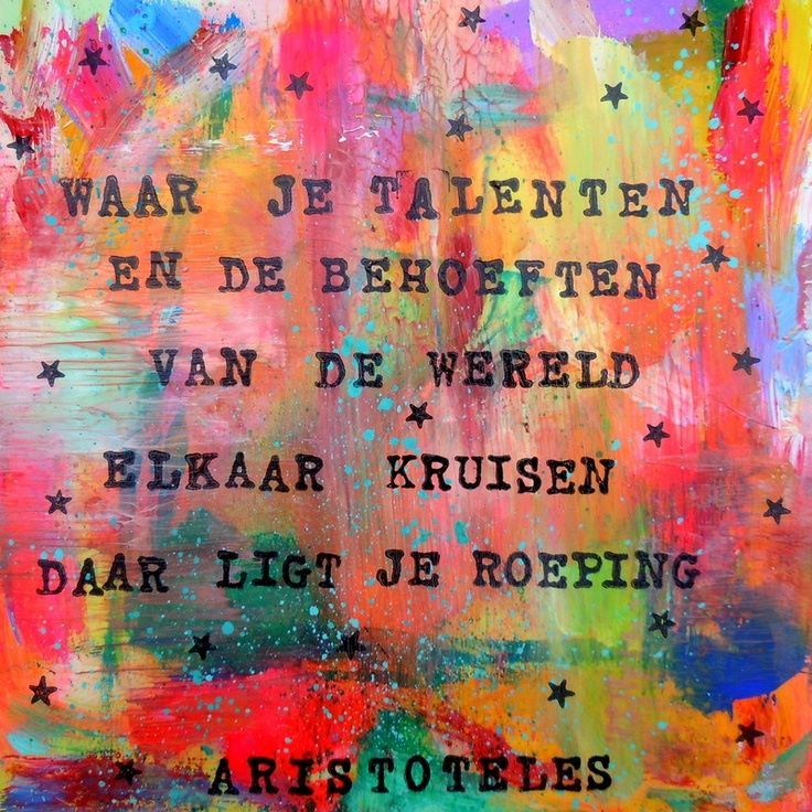 Waar je talenten en de behoeften van de wereld elkaar kruisen, daar ligt je roeping ~ Aristoteles
