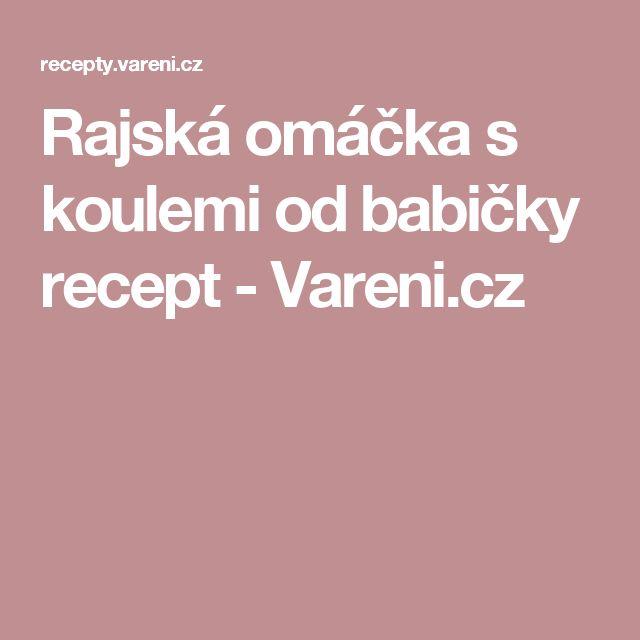 Rajská omáčka s koulemi od babičky recept - Vareni.cz