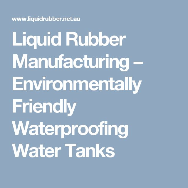 Liquid Rubber Manufacturing – Environmentally Friendly Waterproofing Water Tanks