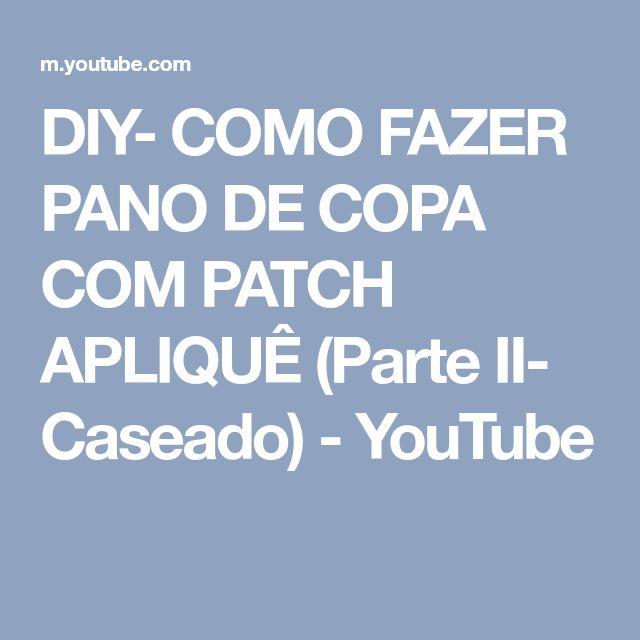 DIY- COMO FAZER PANO DE COPA COM PATCH APLIQUÊ (Parte II- Caseado) - YouTube