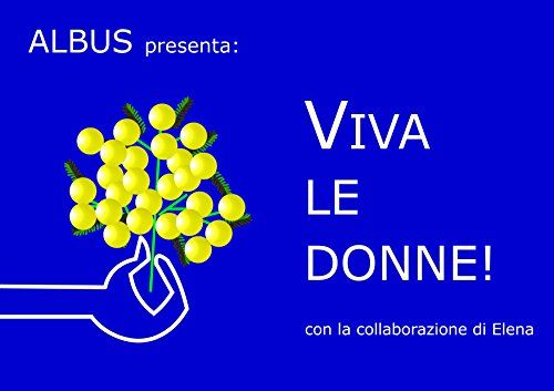 6-7-8 marzo 2017 gratis su amazon VIVA LE DONNE di Albus https://www.amazon.it/dp/B01CEKICEE/ref=cm_sw_r_pi_dp_x_Zr8UybNPV5MCN   #albertoalbusbustreo #nonnobeppeit #nonnobeppe #vivaledonne #8marzo #festadelladonna #gratis #amazon #promozione #mimosa