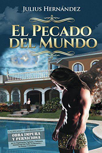 El Pecado del Mundo (Spanish Edition) by Julius Hernández https://www.amazon.com/dp/B01MYMA2OL/ref=cm_sw_r_pi_dp_x_5FaczbQ15XEA7