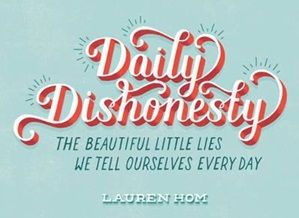 Book - Daily Dishonesty The Beautiful Lies We Tell Ourselves - White Apple Gifts