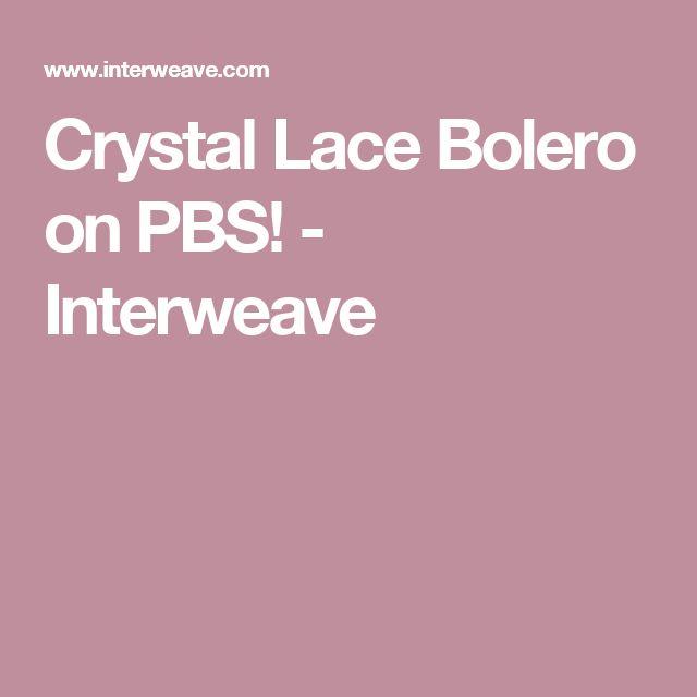 Crystal Lace Bolero on PBS! - Interweave