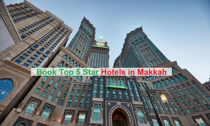 Book Top 5 Star Hotels in Makkah, Kingdom of Saudi Arabia