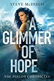A Glimmer of Hope (The Avalon Chronicles Book 1) by Steve McHugh (Author) #Kindle US #NewRelease #Fiction #eBook #ad