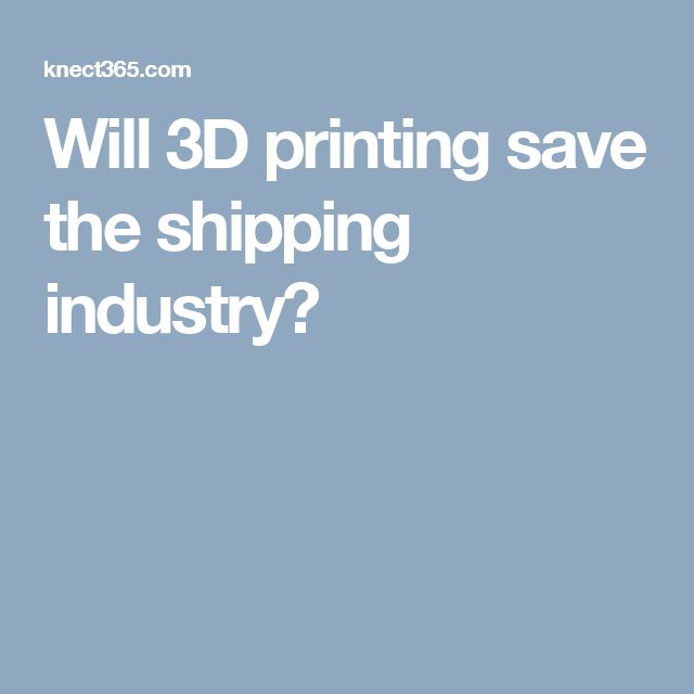 Will 3D printing save the shipping industry?