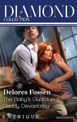 Mills & Boon™: The Baby's Guardian/Daddy Devastating by Delores Fossen