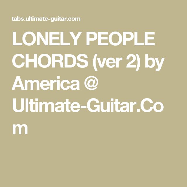 LONELY PEOPLE CHORDS (ver 2) by America @ Ultimate-Guitar.Com