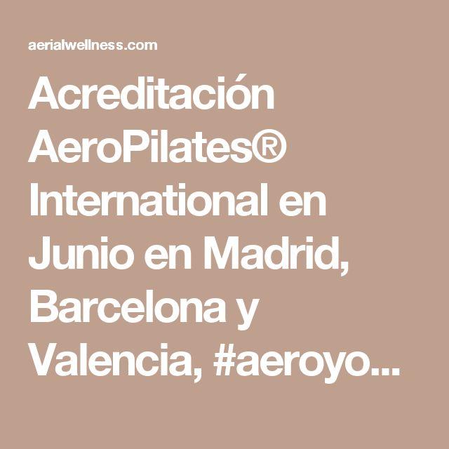 Acreditación AeroPilates® International en Junio en Madrid, Barcelona y Valencia,  #aeroyoga #aeropilates #aerialyoga  #formacion #negocios #escuelas #premios #aeropilatesmadrid #formacionyoga #aeroyogaoficial #trapeze #gravity #wellness #bienestar #salud