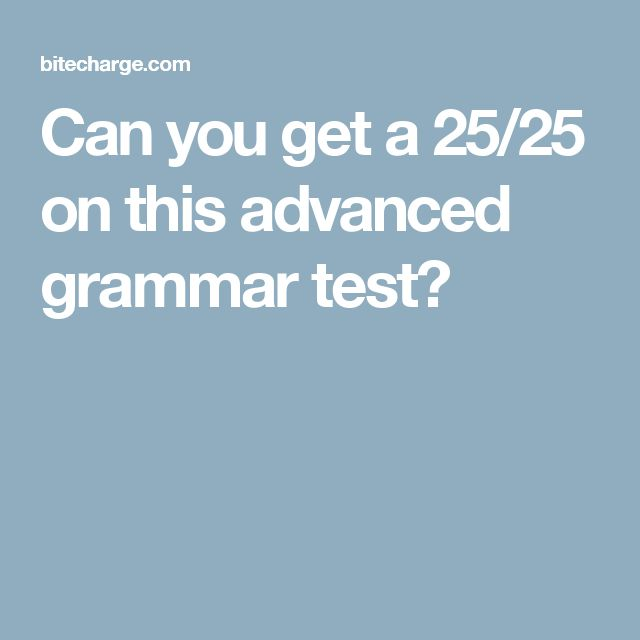 Can you get a 25/25 on this advanced grammar test?