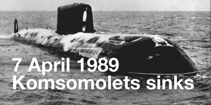 7 April 1989. Soviet nuclear submarine Komsomolets sinks in the Barents sea