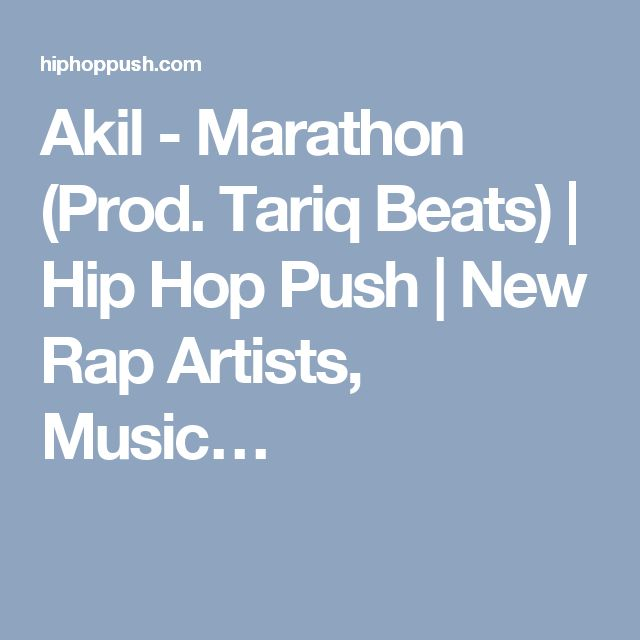 Akil - Marathon (Prod. Tariq Beats) | Hip Hop Push | New Rap Artists, Music…
