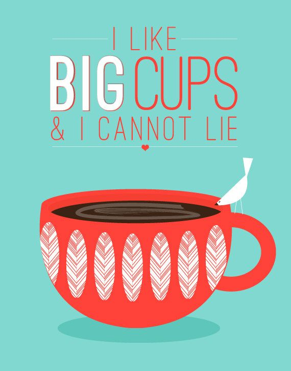 I like big cups and I can not lie You coffee drinkers can't deny When a triple breve overflows With steam all in your face You get AWAKE! Wanna drink you all up Cuz you notice that your cup is stuffed Full of caffeine goodness I'm hooked and I can't stop staring Oh, baby I wanna drink ya And sip you slowly My barista tried to warn me But that cup you got Make me so happy...'