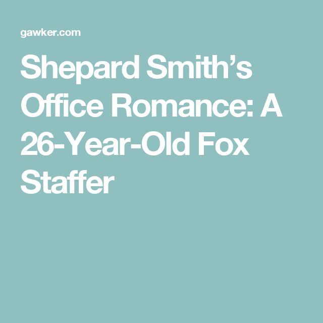Shepard Smith's Office Romance: A 26-Year-Old Fox Staffer