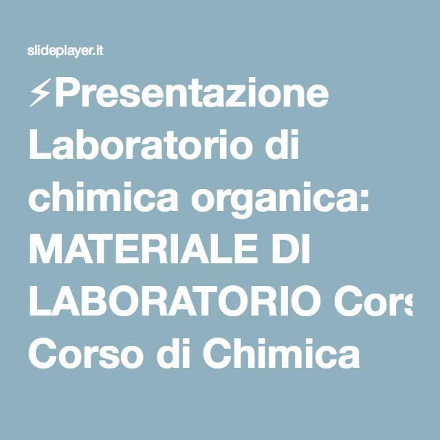 ⚡Presentazione Laboratorio di chimica organica: MATERIALE DI LABORATORIO Corso di Chimica Organica: Anno accademico 2012/2013.