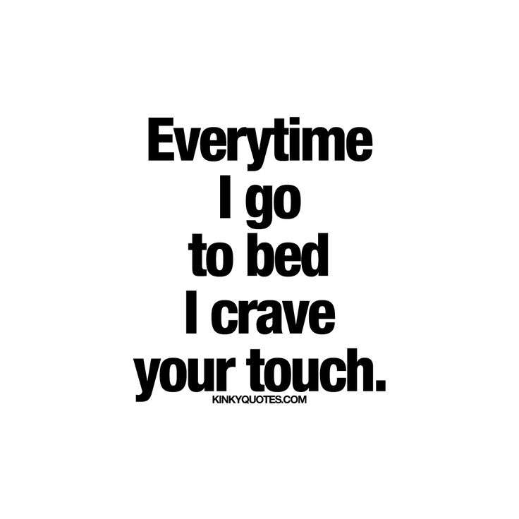 Everytime I go to bed I crave your touch | Quote about lust