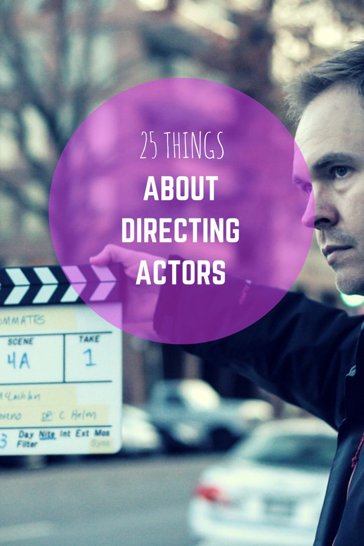 They'll tell you that 90 percent of filmmaking is casting. What they don't mention is that even if you get the casting right, you can still really screw it up if you don't know how to work with your actors. Here are 25 thoughts about directing actors, in no particular order.