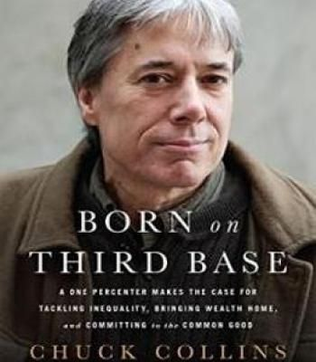 Born On Third Base: A One Percenter Makes The Case For Tackling Inequality Bringing Wealth Home And Committing To The Common Good PDF