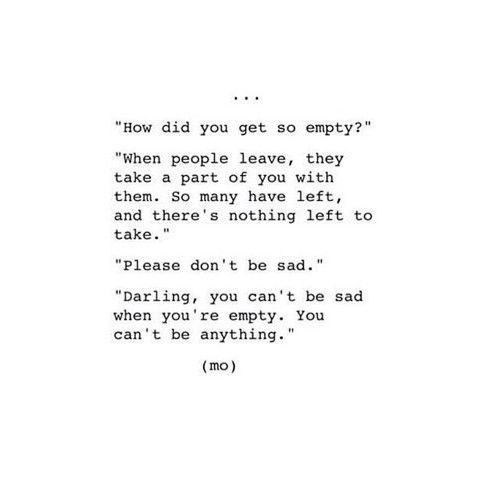 Beautiful Sad Love Quotes: You Can't Be Anything But Empty.