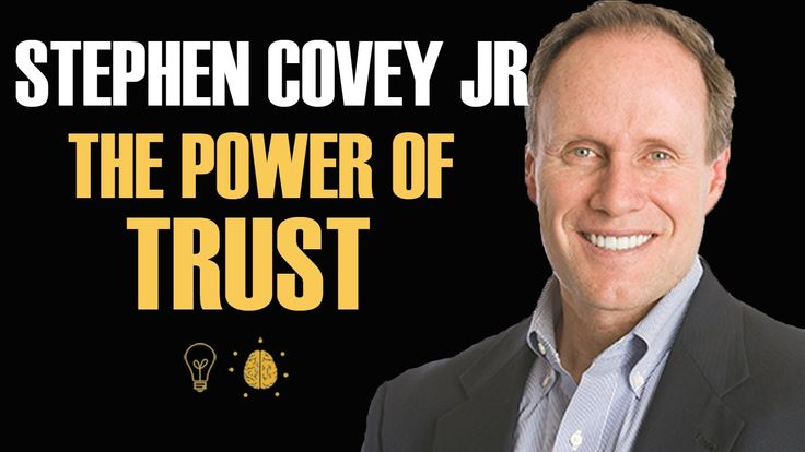 STEPHEN COVEY JR: ON THE POWER OF TRUST