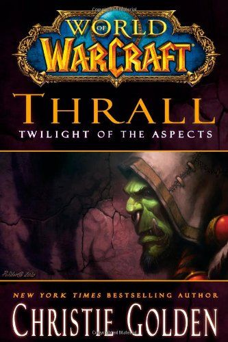 Bestseller books online World of Warcraft: Thrall: Twilight of the Aspects Christie Golden  http://www.ebooknetworking.net/books_detail-1416550887.html