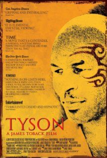 Tyson (2008) This was SO GOOD. I saw it at the theatre and then bought the DVD. A mixture of original interviews and archival footage and photographs sheds light on the life experiences of Mike Tyson.