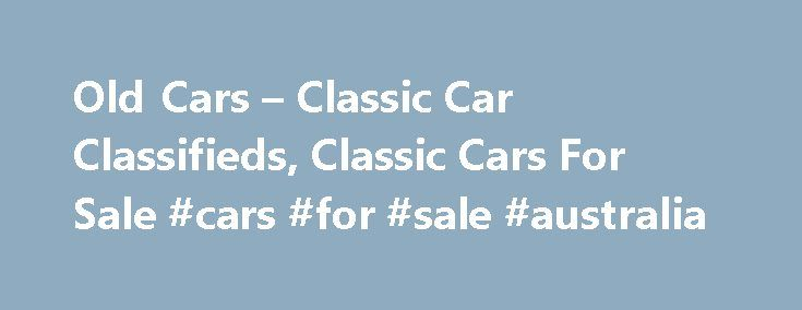 Old Cars – Classic Car Classifieds, Classic Cars For Sale #cars #for #sale #australia http://car.remmont.com/old-cars-classic-car-classifieds-classic-cars-for-sale-cars-for-sale-australia/  #car for sell # Newest Classic Cars For Sale 1966 Ford f100 1966 Ford f100 runs and drives great Has original 352v8 rebuilt 5,000 mi Backed with a c6 tranny truck has new glass, new starter, new battery, new battery cables, new tail light lenses, new cap, rotor, spark plugs, spark plug wires, oil and…