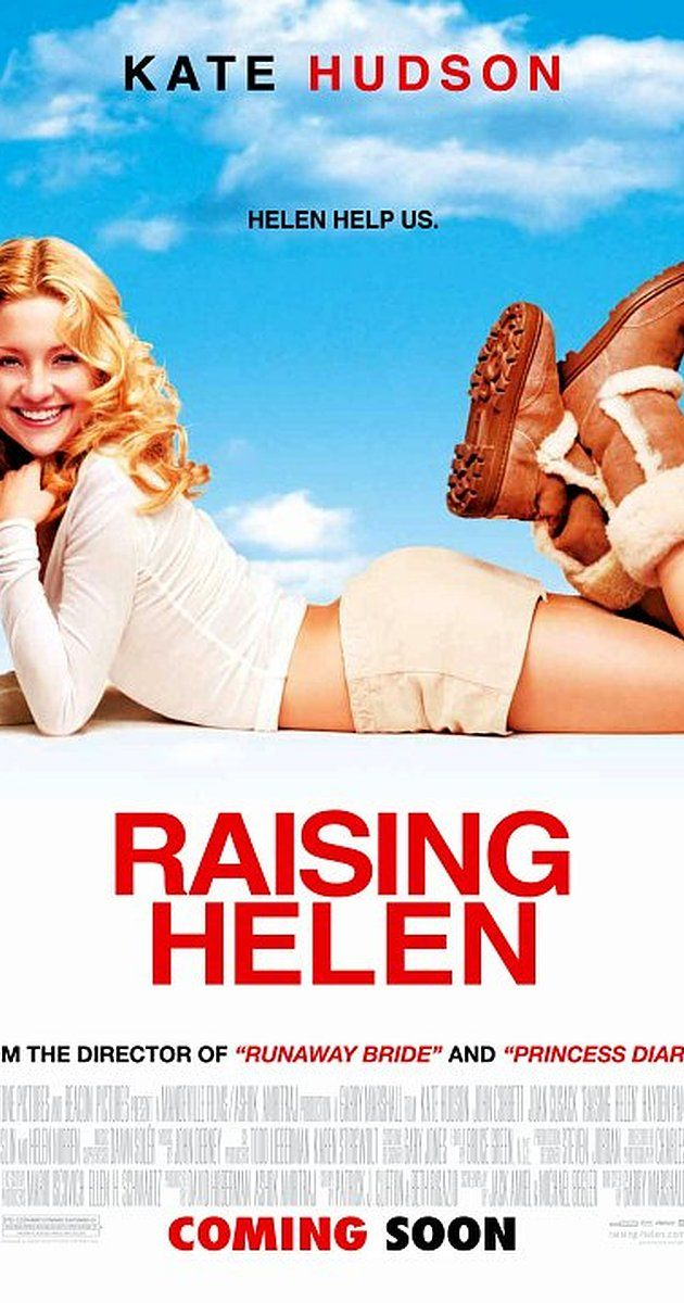 Raising Helen: Directed by Garry Marshall.  With Kate Hudson, John Corbett, Joan Cusack, Hayden Panettiere. After her sister and brother-in-law die in a car accident, a young woman becomes the guardian of their three children.