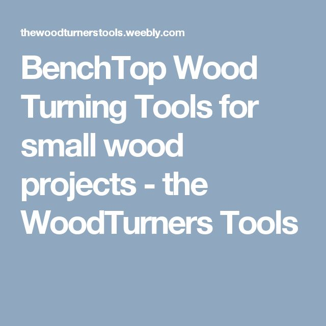 BenchTop Wood Turning Tools for small wood projects - the WoodTurners Tools