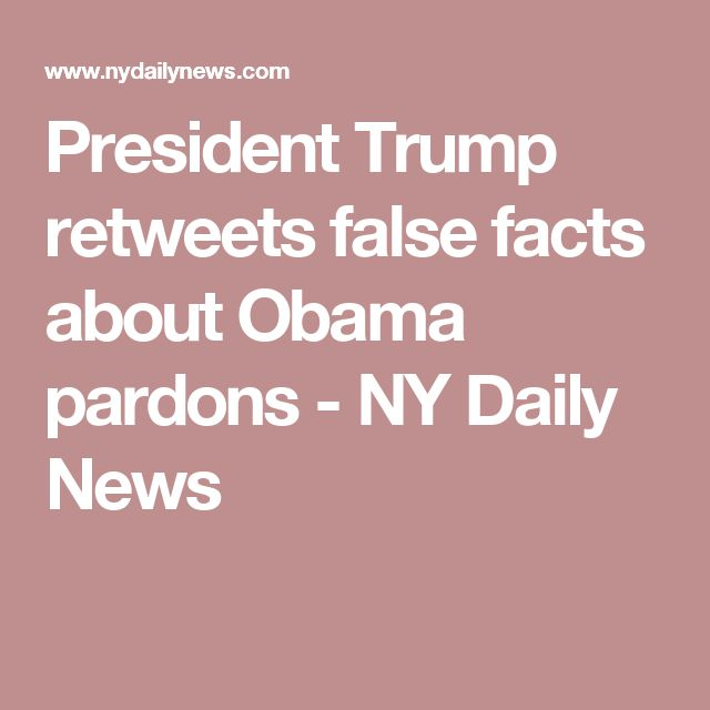President Trump retweets false facts about Obama pardons - NY Daily News