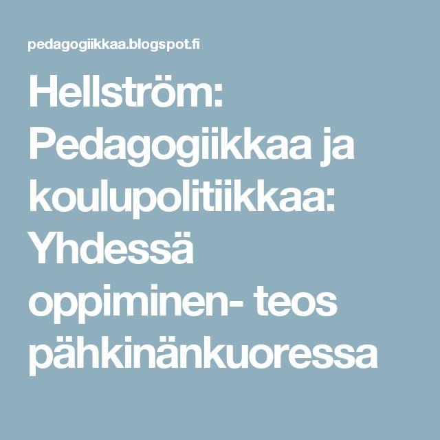 Hellström: Pedagogiikkaa ja koulupolitiikkaa: Yhdessä oppiminen- teos pähkinänkuoressa