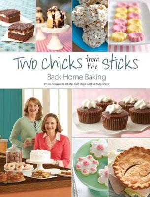 Two Chicks from the Sticks, Back Home Baking by Jill Schwalbe Means and Jamie Greenland Gorey: 81 timeless recipes by two native Iowans. #Cook_Book #Iowa #Two_Chicks_from_the_Sticks