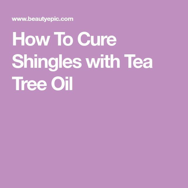 How To Cure Shingles with Tea Tree Oil