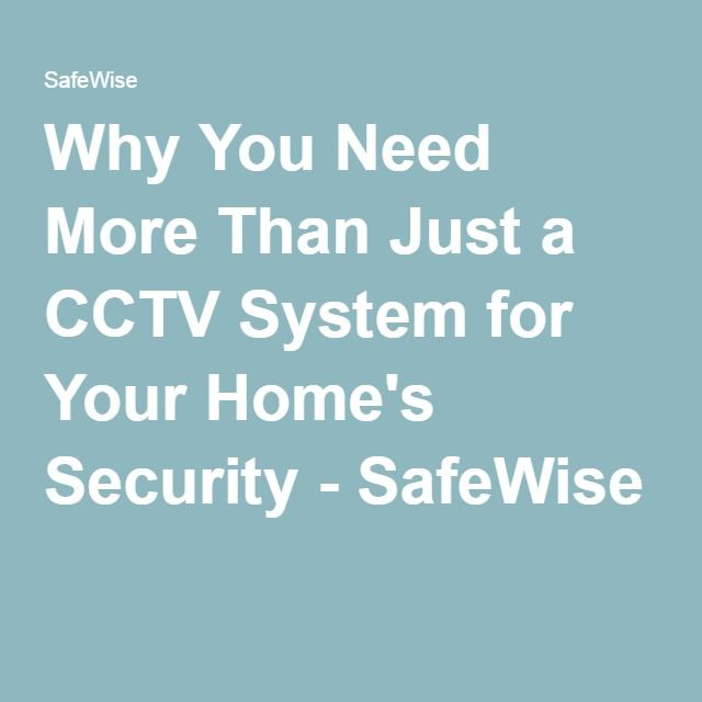 Why You Need More Than Just a CCTV System for Your Home's Security - SafeWise