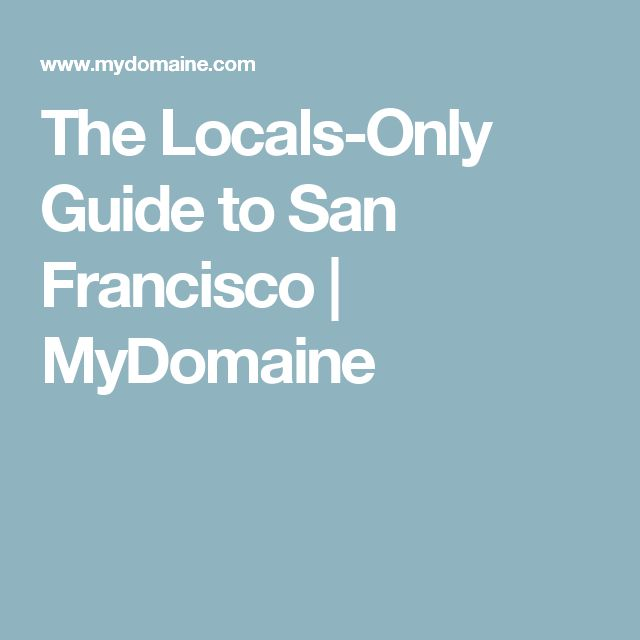 The Locals-Only Guide to San Francisco | MyDomaine