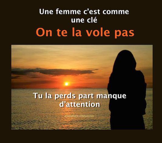 Une femme on te la vole pas  Trouvez encore plus de citations et de dictons sur: http://www.atmosphere-citation.com/proverbe-et-citation-sur-amour-perdu/rupture-amoureuse.html?